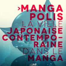 Mangapolis, la ville japonaise contemporaine dans le manga.